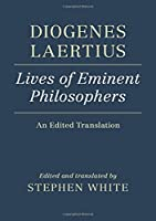 Diogenes Laertius: Lives of Eminent Philosophers: An Edited Translation