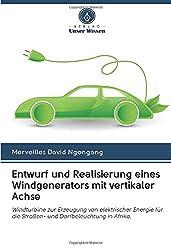 Entwurf und Realisierung eines Windgenerators mit vertikaler Achse: Windturbine zur Erzeugung von elektrischer Energie für die Straßen- und Dorfbeleuchtung in Afrika.