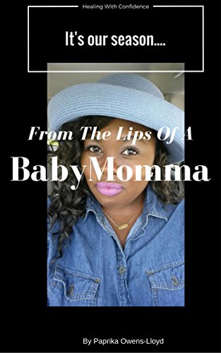 From The Lips Of A Baby Momma: Its Our Season...Healing With Confidence. (English Edition)
