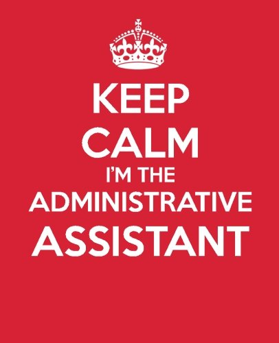 Keep Calm I?m The Administrative Assistant: Ultimate Assistant Journal - Notebook - Gift - Quotes -
