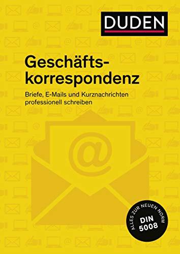 Duden Ratgeber - Geschäftskorrespondenz: Briefe, E-Mails und Kurznachrichten professionell schreiben