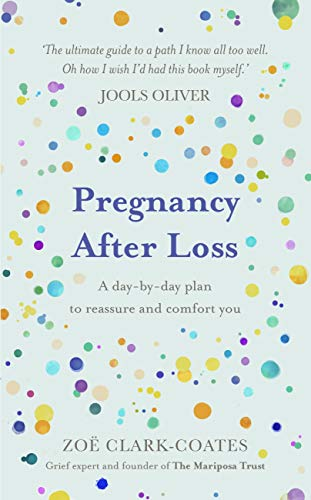 Pregnancy After Loss: A day-by-day plan to reassure and comfort you by [Zoë Clark-Coates]
