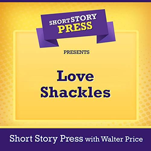 Short Story Press Presents Love Shackles cover art