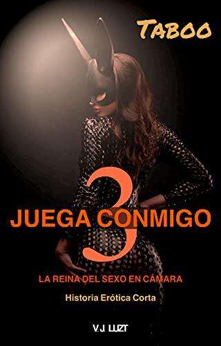 JUEGA CONMIGO 3: LA REINA DEL SEXO EN CÁMARA de V.J. LUZT
