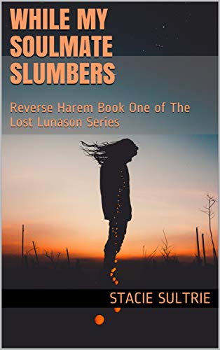 Book: While My Soulmate Slumbers - Reverse Harem - Book One of The Lost Lunason Series by Stacie Sultrie
