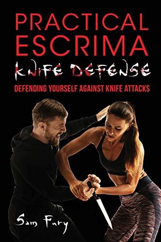 Practical Escrima Knife Defense: Filipino Martial Arts Knife Defense Training (Self-Defense, Band 9)