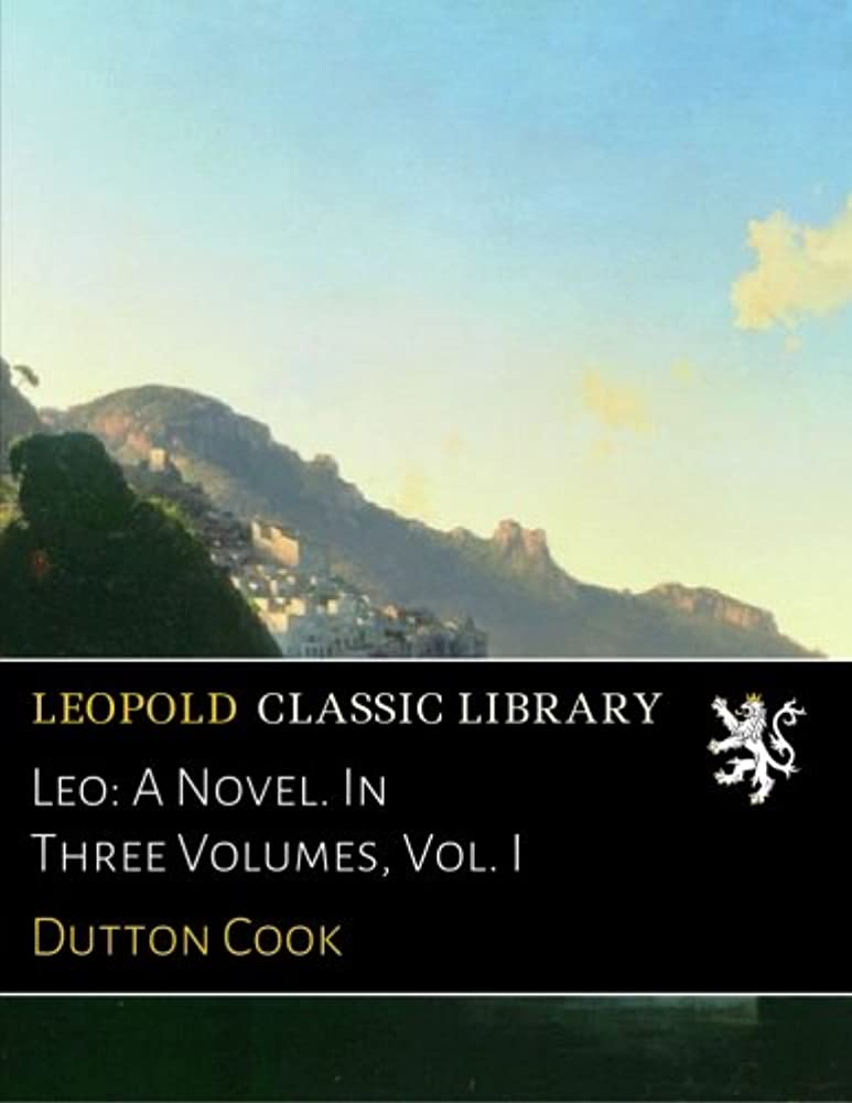 雇用者常に終了するLeo: A Novel. In Three Volumes, Vol. I