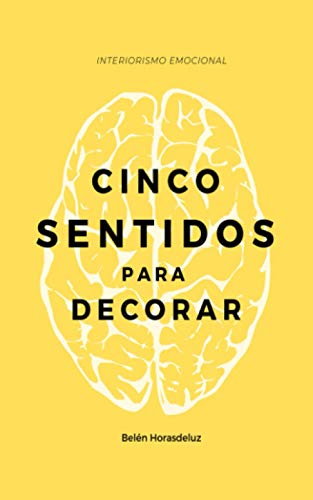 CINCO SENTIDOS PARA DECORAR: Interiorismo Emocional