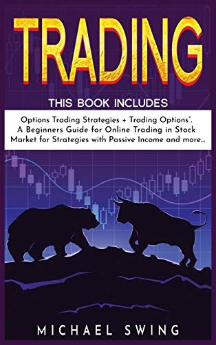 """Trading: This Book Includes:\""""Options Trading Strategies + Trading Options\"""". A Beginners Guide for Online Trading in Stock Market for Strategies with Passive Income and more..."""