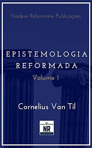 Epistemologia Reformada: Vol. 1