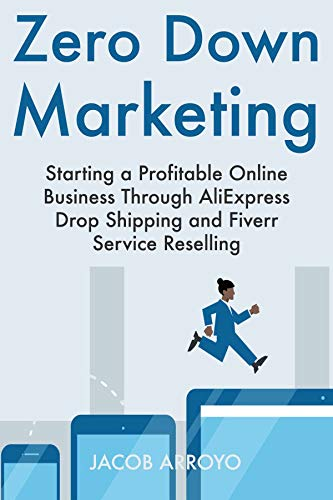 Zero Down Marketing: Starting a Profitable Online Business Through AliExpress Drop Shipping and Fiverr Service Reselling (English Edition) eBook: Arroyo, Jacob: Amazon.es: Tienda Kindle