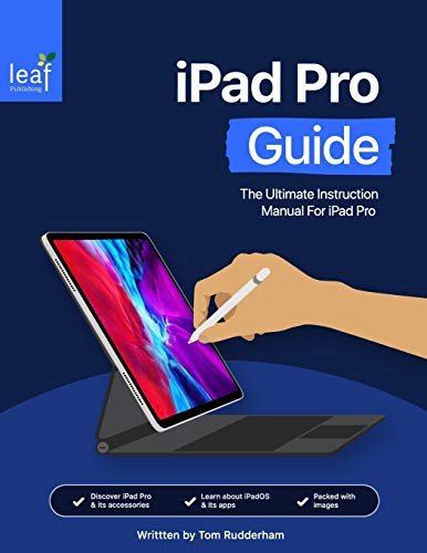 iPad Pro Guide: The Ultimate Instruction Manual For iPad Pro