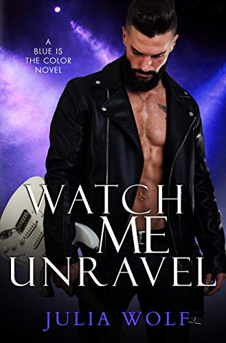 Watch Me Unravel: A Rock Star Romance (Blue is the Color Book...