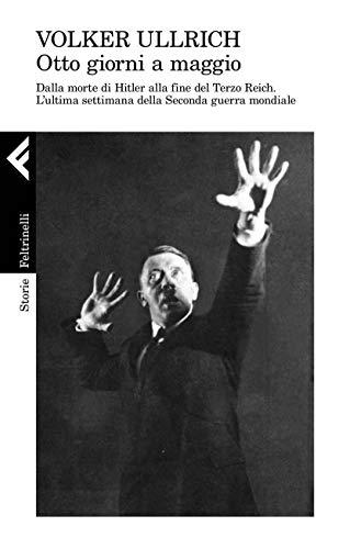 1945. Otto giorni a maggio. Dalla morte di Hitler alla fine del Terzo Reich. L'ultima settimana della Seconda guerra mondiale