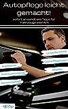Autopflege leicht gemacht!: Sofort anwendbare Tipps für Fahrzeuge aller Art