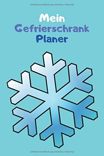 Mein Gefrierschrank Planer: behalten Sie den Überblick über eingefrorene Lebensmittel / Tiefkühltruhe Journal / Notizbuch / Tagebuch / DIN A5 / Cover mit weissen Kristall