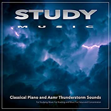 Study Music: Classical Piano and Asmr Thunderstorm Sounds For Studying, Music For Reading and Music For Focus and Concentration