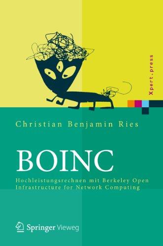 BOINC: Hochleistungsrechnen mit Berkeley Open Infrastructure for Network Computing (Xpert.press)