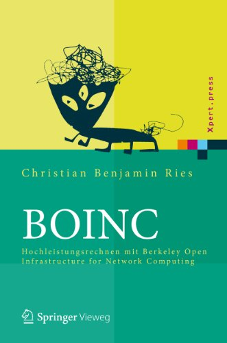 BOINC: Hochleistungsrechnen mit Berkeley Open Infrastructure for Network Computing (Xpert.press)