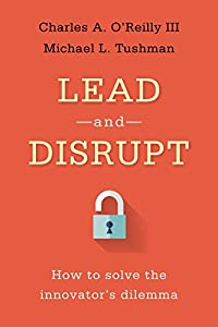 Lead and Disrupt by Charles O'Reilly and Michael Tushman