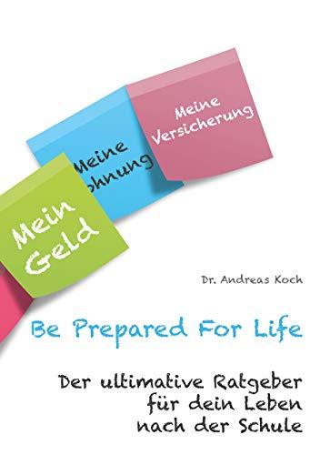 Be Prepared For Life: Der ultimative Ratgeber für dein Leben nach der Schule