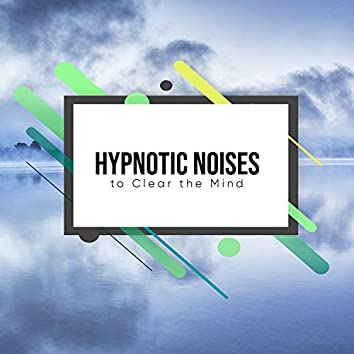 14 Hypnotic Noises to Clear your Mind