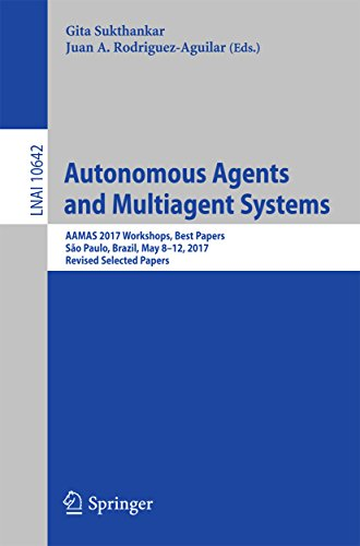 Autonomous Agents and Multiagent Systems: AAMAS 2017 Workshops, Best Papers, São Paulo, Brazil, May 8-12, 2017, Revised Selected Papers (Lecture Notes in Computer Science Book 10642)