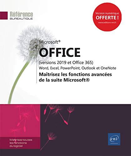 Microsoft® Office (versions 2019 et Office 365) : Word, Excel, PowerPoint, Outlook et OneNote - Maîtrisez les fonctions avancées de la suite Microsoft®