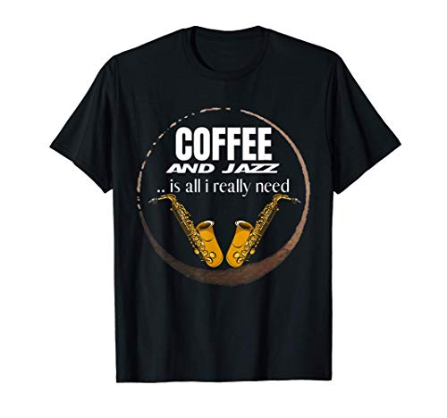 Coffee And Jazz Is All I Really Need - Smooth Saxophone Camiseta