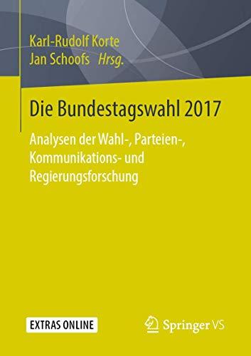 Die Bundestagswahl 2017: Analysen der Wahl-, Parteien-, Kommunikations- und Regierungsforschung