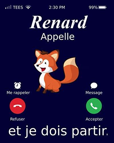 Renard Appelle Et Je Dois Partir.: Renard Carnet de notes, Cahier Renard cadeau | Journal ligné de 120 pages
