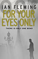 For Your Eyes Only: James Bond 007 by Ian Fleming(1905-07-04)