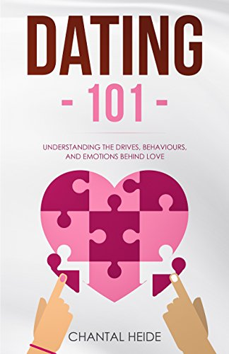Dating 101: Understanding the Drives, Behaviours, and Emotions Behind Love (English Edition)