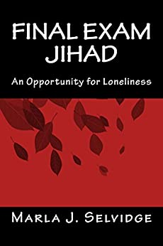 Final Exam Jihad: An Opportunity for Loneliness by [Marla J. Selvidge]