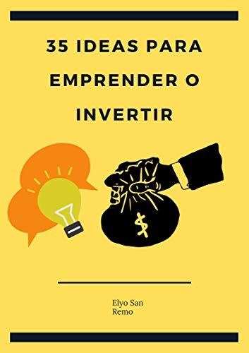 35 ideas para emprender o invertir y ganar dinero: emprende, invierte y gana dinero
