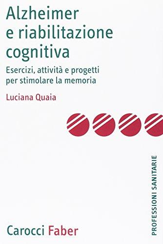 Alzheimer e riabilitazione cognitiva. Esercizi, attività e progetti per stimolare la memoria