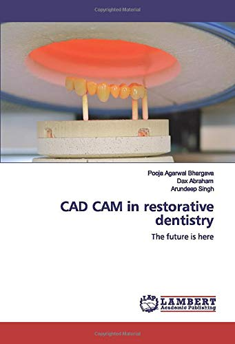 Compare Textbook Prices for CAD CAM in restorative dentistry: The future is here  ISBN 9786139925919 by Agarwal Bhargava, Pooja,Abraham, Dax,Singh, Arundeep