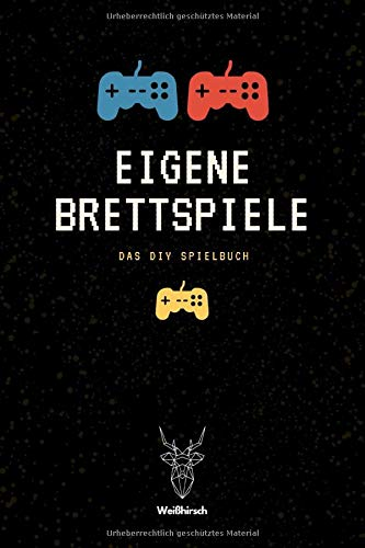 Eigene Brettspiele - Das DIY Spielbuch - Weißhirsch: A5 DIY Spielebuch | Brettspiele | Brettspielbuch | Gesellschaftsspiel | Trinkspiel | Partyspiele ... Kreative, Männer, Frauen und Kinder