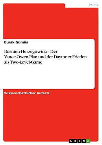 Bosnien-Herzegowina - Der Vance-Owen-Plan und der Daytoner Frieden als Two-Level-Game