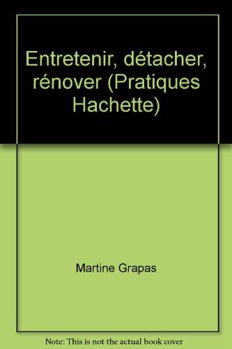 Entretenir, détacher, rénover (Pratiques Hachette)