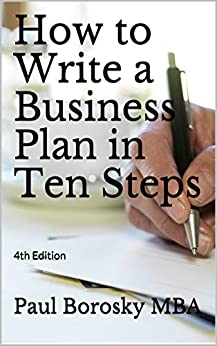How to Write a Business Plan in Ten Steps: 4th Edition by [Paul Borosky MBA]