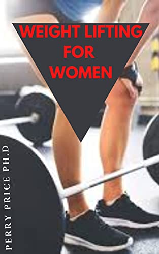 WEIGHT LIFTING FOR WOMEN: Everything You Need To Know About Weightlifting Program That Helps You Get Stronger And Healthier On Your Own Terms.