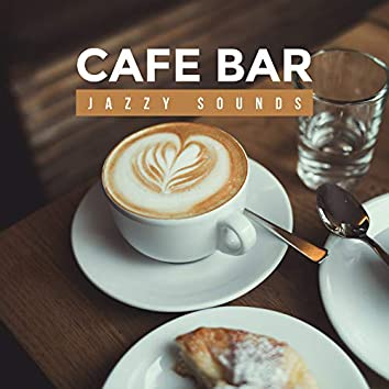 Cafe Bar Jazzy Sounds: Top 2019 Smooth Jazz Music, Perfect Background for Cafe & Restaurant, Friends Meeting Music