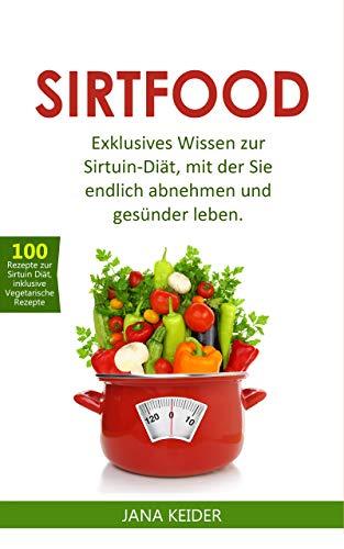 Sirtfood: Exklusives Wissen zur Sirtuin Diät, mit der Sie endlich abnehmen und gesünder leben.