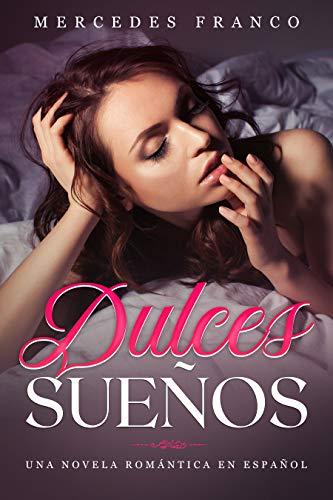 Dulces Sueños: Una Novela Romántica en Español (Novelas Románticas)