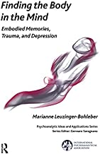 Finding the Body in the Mind: Embodied Memories, Trauma, and Depression (The International Psychoanalytical Association Psychoanalytic Ideas and Applications Series)