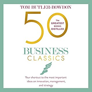 50 Business Classics     Your Shortcut to the Most Important Ideas on Innovation, Management and Strategy              By:                                                                                                                                 Tom Butler-Bowdon                               Narrated by:                                                                                                                                 John Chancer                      Length: 17 hrs and 30 mins     6 ratings     Overall 4.8