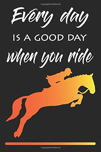everdy day is good when you ride 2: This lined journal is great for equestrians,For Horse Loving Girls! LOVES Horses, they will love this cute Notebook Journal