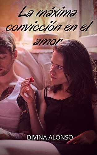 La máxima convicción en el amor de Divina Alonso