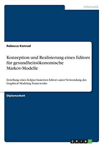 Konzeption und Realisierung eines Editors für gesundheitsökonomische Markov-Modelle: Erstellung eines Eclipse-basierten Editors unter Verwendung des Graphical Modeling Frameworks